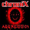 chroniX AGGRESSION
